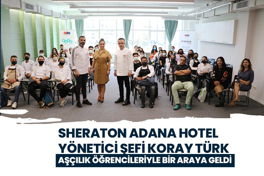 SHERATON ADANA HOTEL YÖNETİCİ ŞEFİ KORAY TÜRK AŞÇILIK ÖĞRENCİLERİYLE BİR ARAYA GELDİ
