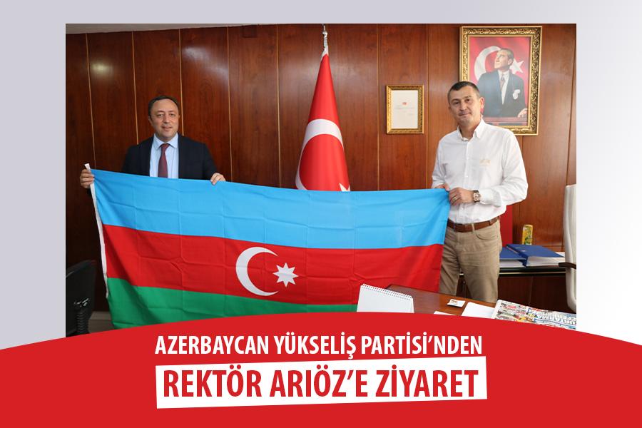 AZERBAYCAN YÜKSELİŞ PARTİSİ'NDEN REKTÖR ARIÖZ'E ZİYARET