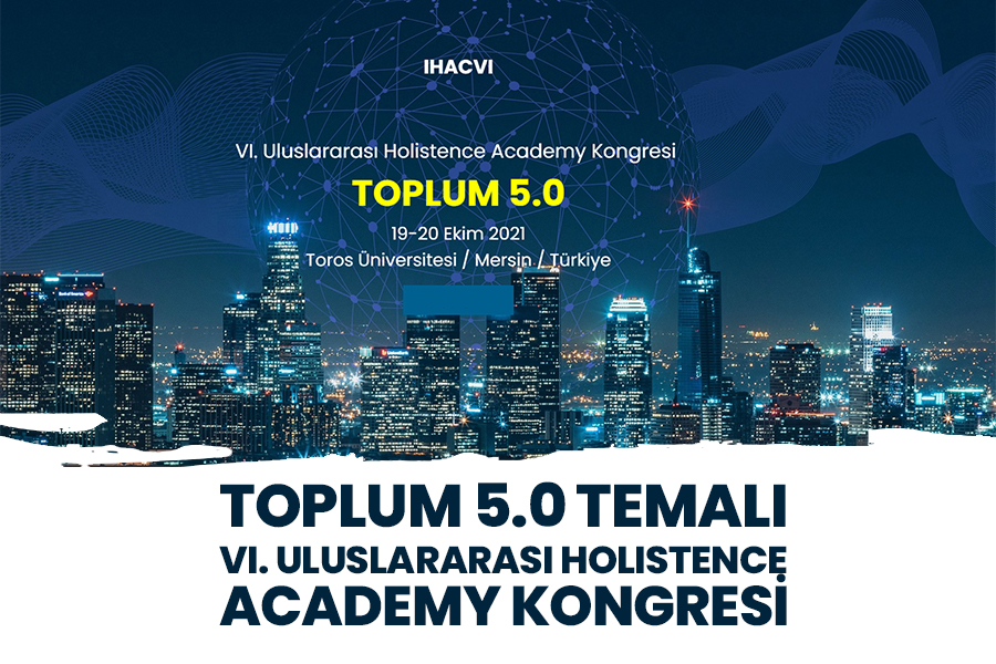 TOPLUM 5.0 TEMALI VI. ULUSLARARASI HOLISTENCE ACADEMY KONGRESİ