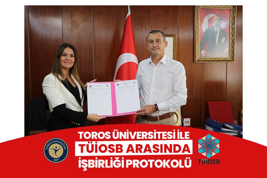TOROS ÜNİVERSİTESİ İLE TÜİOSB ARASINDA İŞBİRLİĞİ PROTOKOLÜ